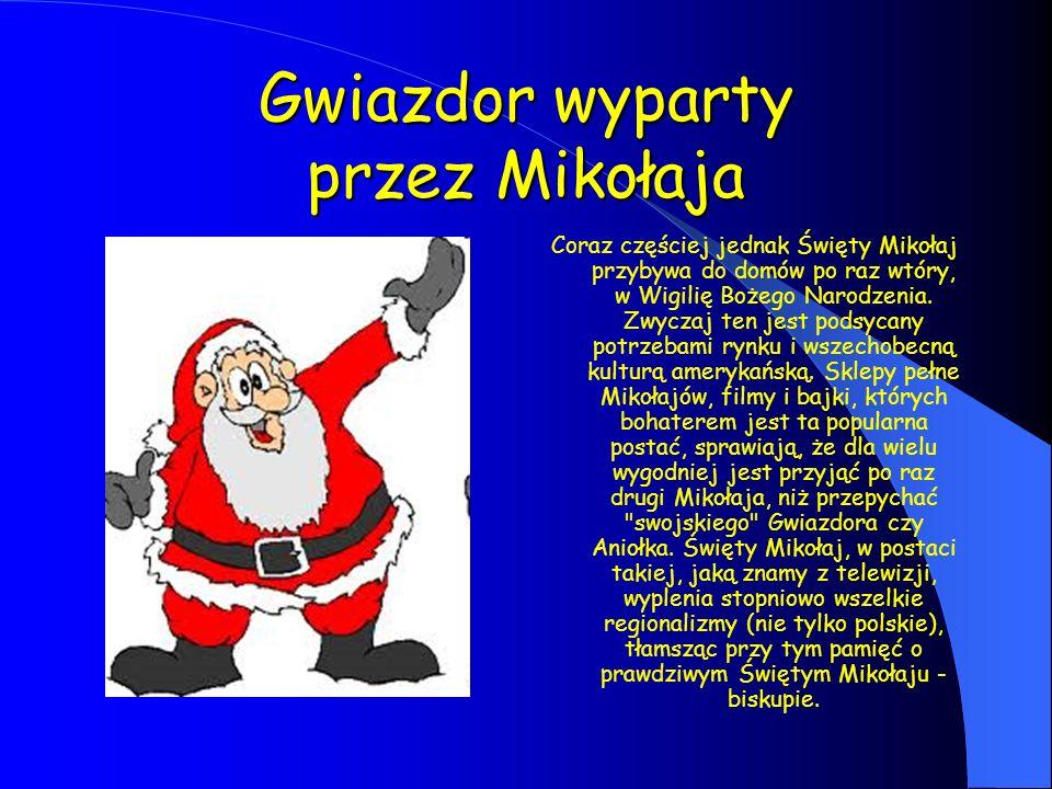 Gwiazdor wyparty przez Mikołaja Coraz częściej jednak Święty Mikołaj przybywa do domów po raz wtóry, w Wigilię Bożego Narodzenia. Zwyczaj ten jest pod