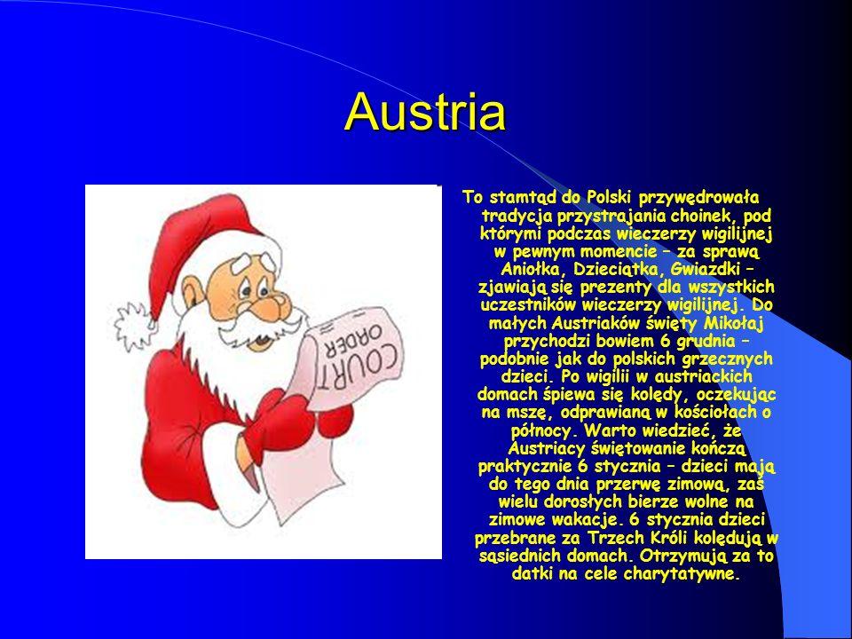 Austria To stamtąd do Polski przywędrowała tradycja przystrajania choinek, pod którymi podczas wieczerzy wigilijnej w pewnym momencie – za sprawą Aniołka, Dzieciątka, Gwiazdki – zjawiają się prezenty dla wszystkich uczestników wieczerzy wigilijnej.