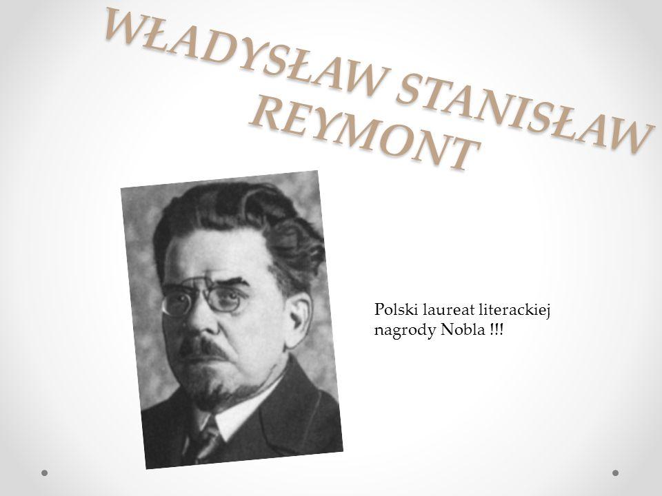 WŁADYSŁAW STANISŁAW REYMONT Polski laureat literackiej nagrody Nobla !!!