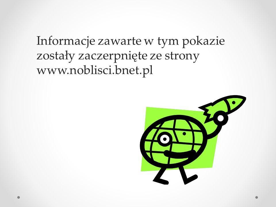 Informacje zawarte w tym pokazie zostały zaczerpnięte ze strony www.noblisci.bnet.pl