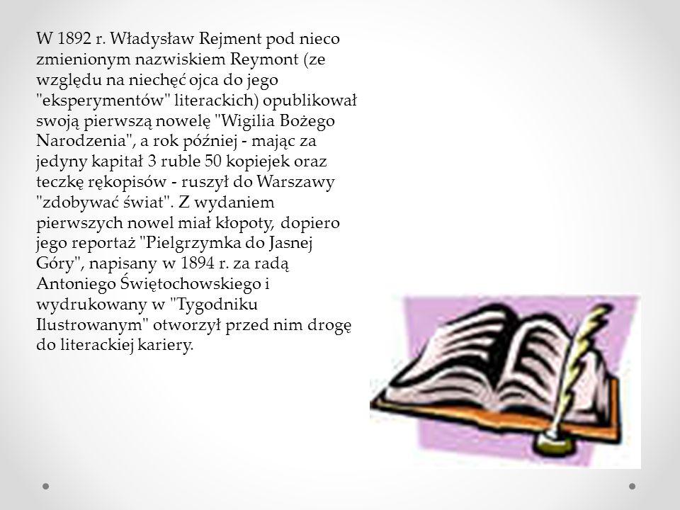 W 1892 r. Władysław Rejment pod nieco zmienionym nazwiskiem Reymont (ze względu na niechęć ojca do jego
