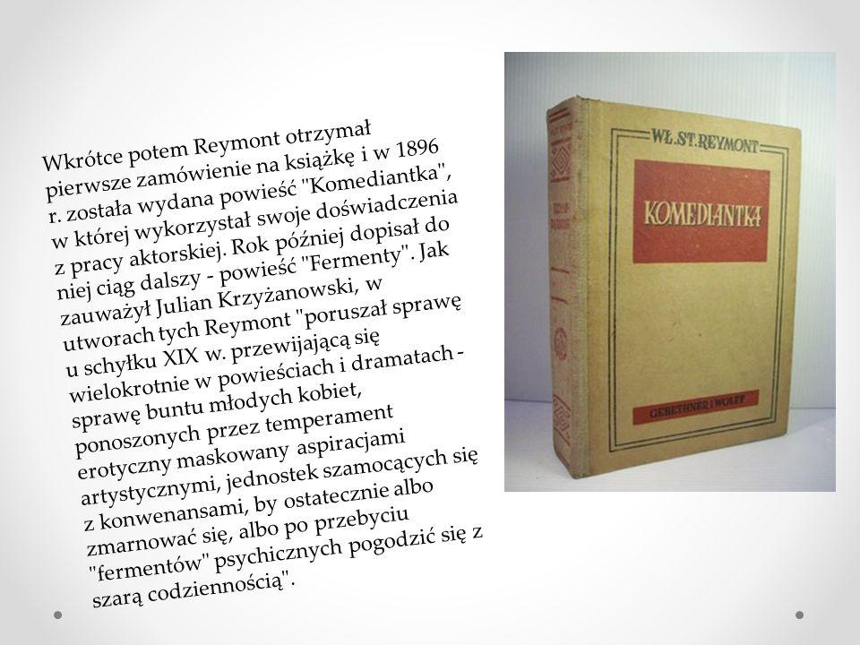 Wkrótce potem Reymont otrzymał pierwsze zamówienie na książkę i w 1896 r. została wydana powieść