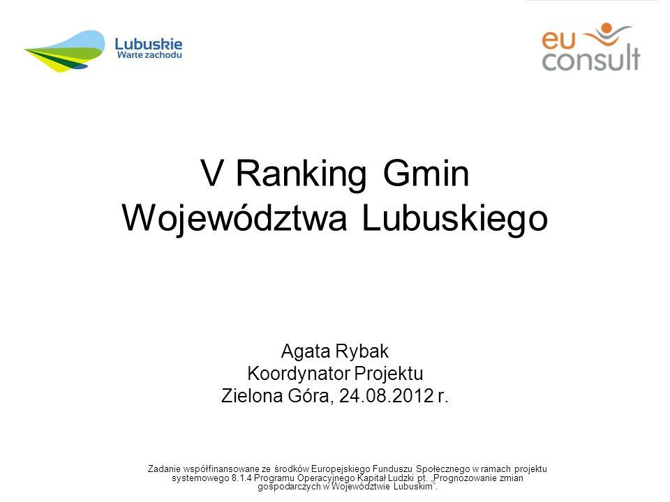V Ranking Gmin Województwa Lubuskiego Agata Rybak Koordynator Projektu Zielona Góra, 24.08.2012 r.
