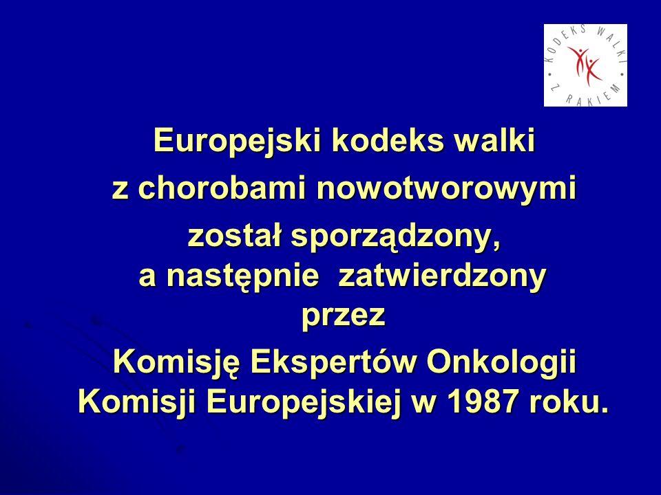 W roku 2003 w Mediolanie Europejski kodeks walki z chorobami nowotworowymi przyjęty został jako W roku 2003 w Mediolanie Europejski kodeks walki z chorobami nowotworowymi przyjęty został jako strategia Unii Europejskiej w walce z nowotworami.