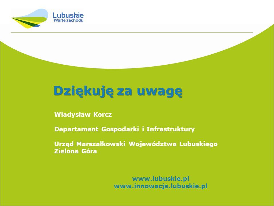 Władysław Korcz Departament Gospodarki i Infrastruktury Urząd Marszałkowski Województwa Lubuskiego Zielona Góra www.lubuskie.pl www.innowacje.lubuskie