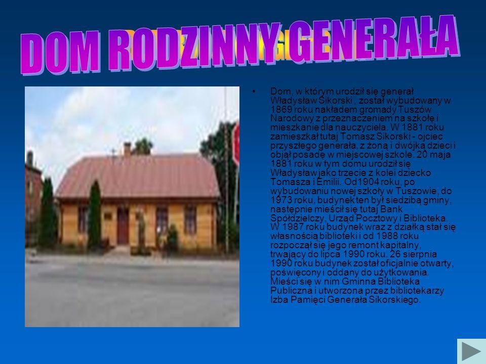 Dom, w którym urodził się generał Władysław Sikorski, został wybudowany w 1869 roku nakładem gromady Tuszów Narodowy z przeznaczeniem na szkołę i mies