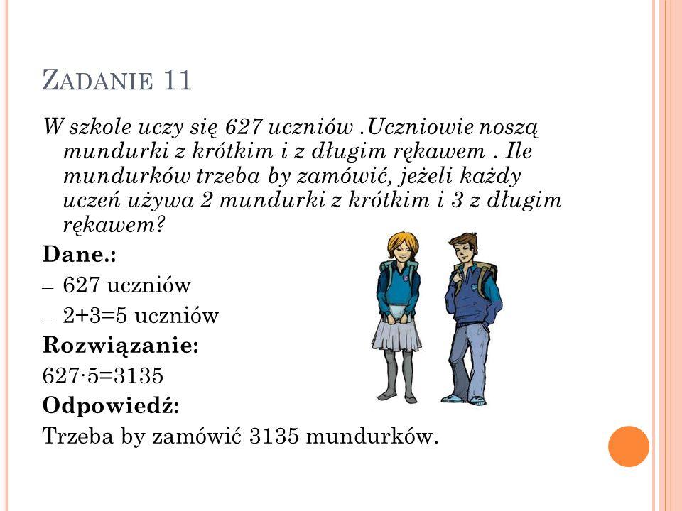 Z ADANIE 11 W szkole uczy się 627 uczniów.Uczniowie noszą mundurki z krótkim i z długim rękawem. Ile mundurków trzeba by zamówić, jeżeli każdy uczeń u