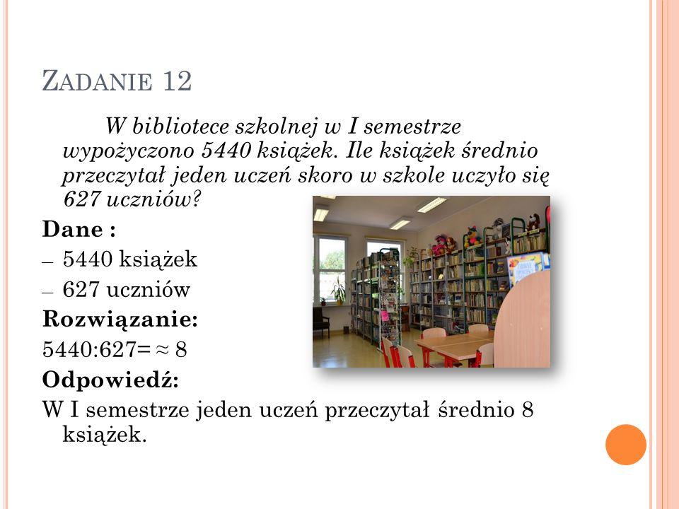 Z ADANIE 12 W bibliotece szkolnej w I semestrze wypożyczono 5440 książek. Ile książek średnio przeczytał jeden uczeń skoro w szkole uczyło się 627 ucz