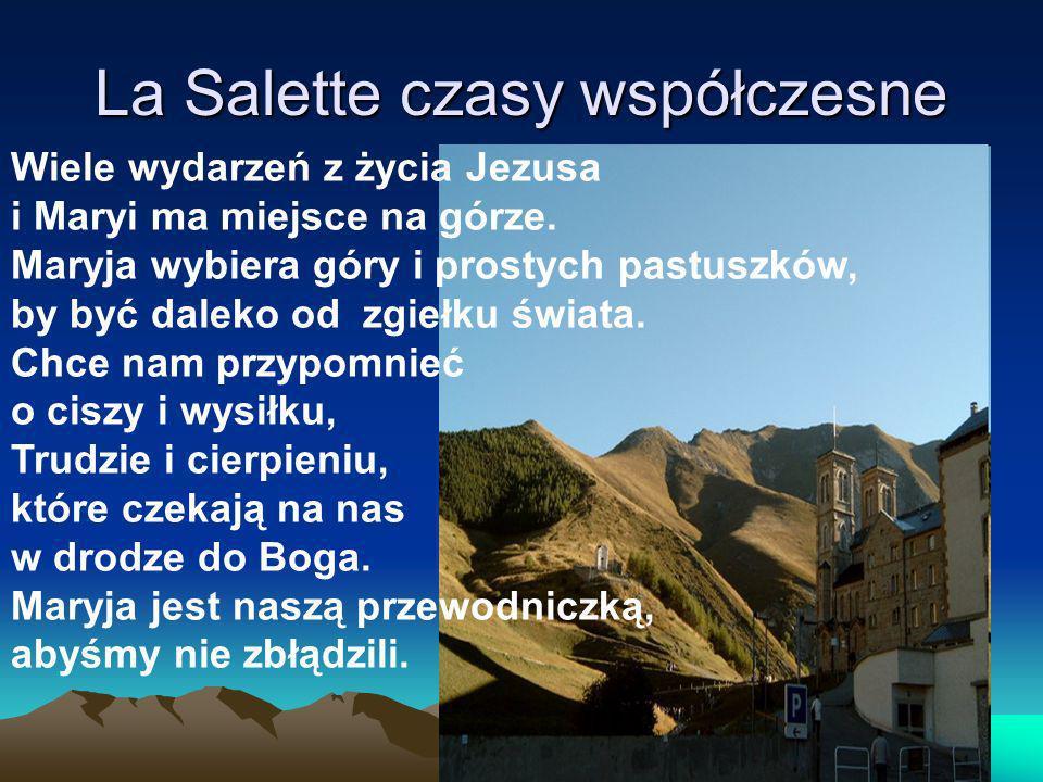 La Salette czasy współczesne Wiele wydarzeń z życia Jezusa i Maryi ma miejsce na górze. Maryja wybiera góry i prostych pastuszków, by być daleko od zg
