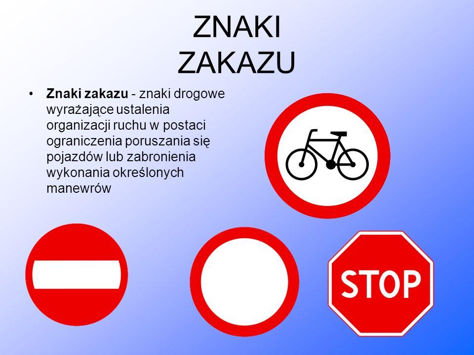 ZNAKI ZAKAZU Znaki zakazu - znaki drogowe wyrażające ustalenia organizacji ruchu w postaci ograniczenia poruszania się pojazdów lub zabronienia wykona