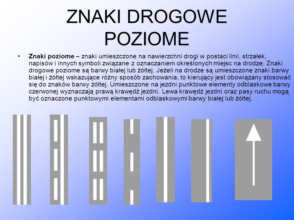 ZNAKI DROGOWE POZIOME Znaki poziome – znaki umieszczone na nawierzchni drogi w postaci linii, strzałek, napisów i innych symboli związane z oznaczaniem określonych miejsc na drodze.