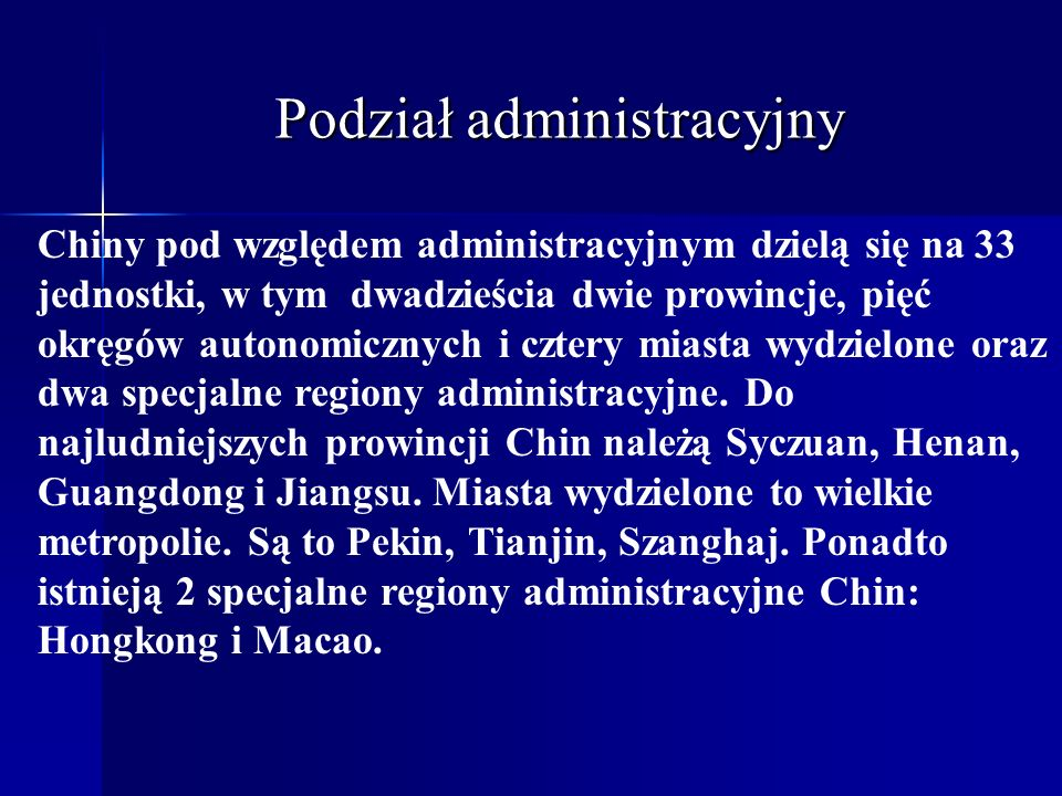 Podział administracyjny Chiny pod względem administracyjnym dzielą się na 33 jednostki, w tym dwadzieścia dwie prowincje, pięć okręgów autonomicznych