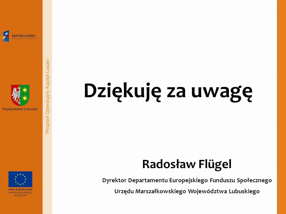 Dziękuję za uwagę Radosław Flügel Dyrektor Departamentu Europejskiego Funduszu Społecznego Urzędu Marszałkowskiego Województwa Lubuskiego