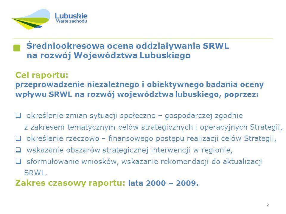 5 Średniookresowa ocena oddziaływania SRWL na rozwój Województwa Lubuskiego Cel raportu: przeprowadzenie niezależnego i obiektywnego badania oceny wpł