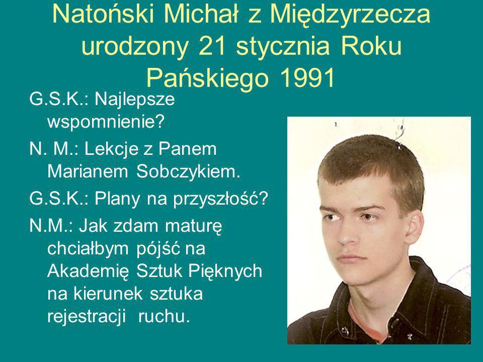 Natoński Michał z Międzyrzecza urodzony 21 stycznia Roku Pańskiego 1991 G.S.K.: Najlepsze wspomnienie.