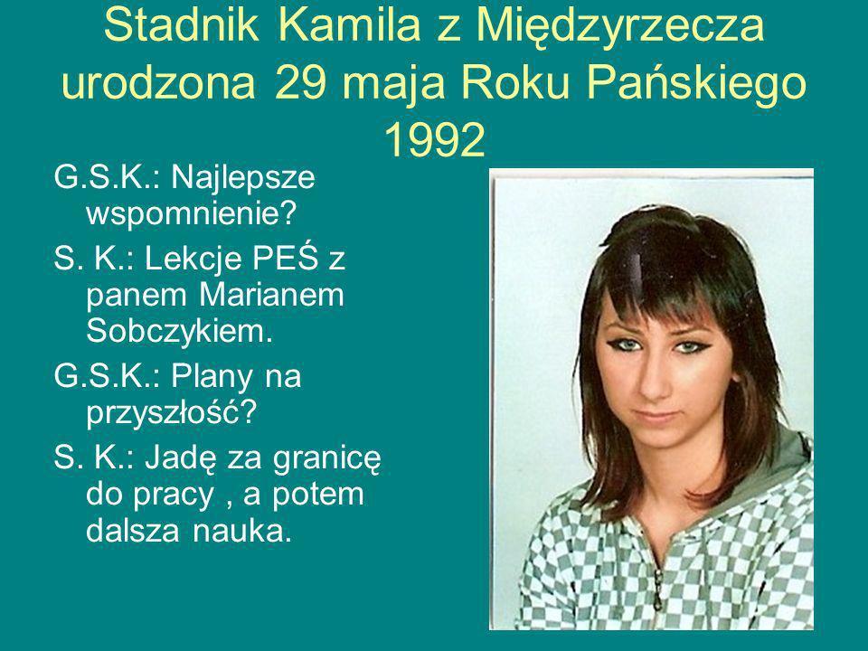 Stadnik Kamila z Międzyrzecza urodzona 29 maja Roku Pańskiego 1992 G.S.K.: Najlepsze wspomnienie.