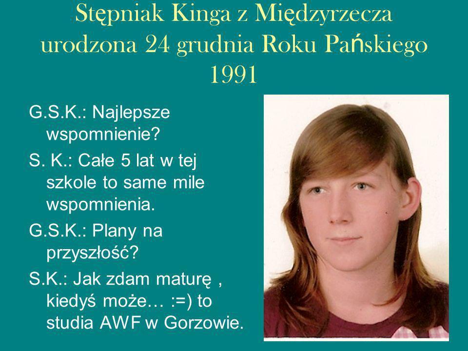 St ę pniak Kinga z Mi ę dzyrzecza urodzona 24 grudnia Roku Pa ń skiego 1991 G.S.K.: Najlepsze wspomnienie.