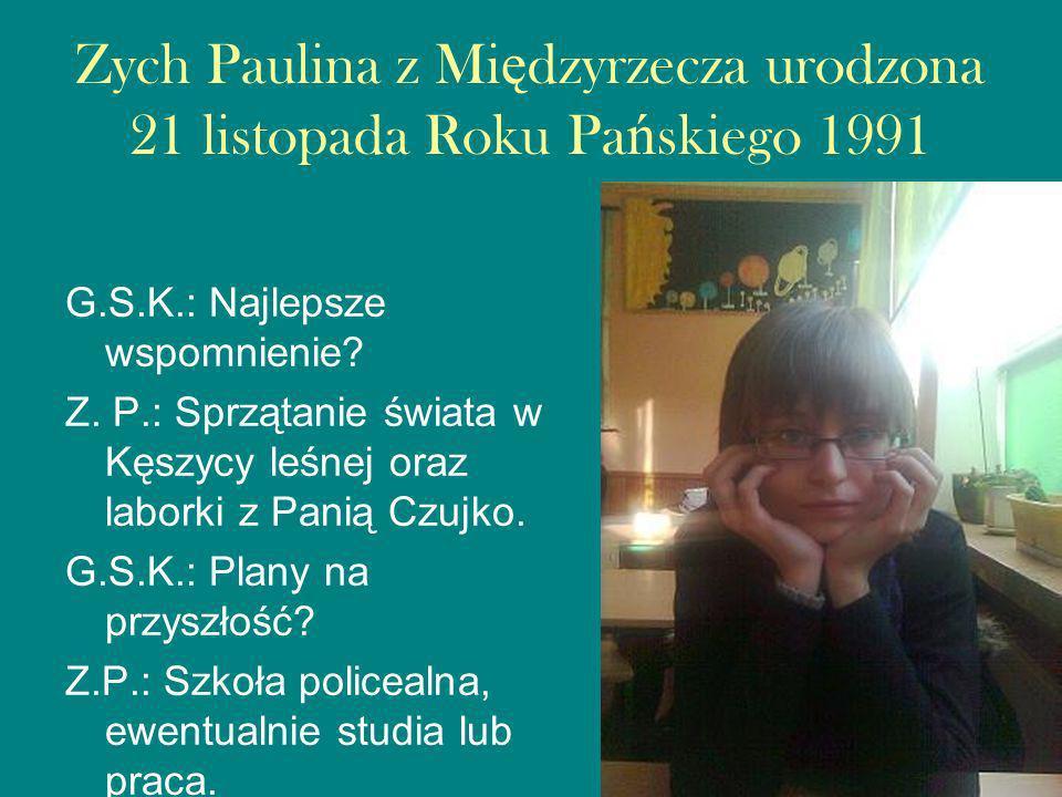 Zych Paulina z Mi ę dzyrzecza urodzona 21 listopada Roku Pa ń skiego 1991 G.S.K.: Najlepsze wspomnienie.