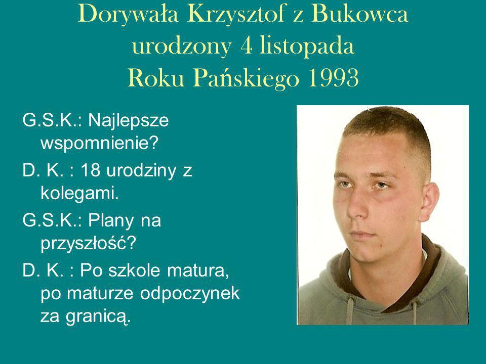 Dorywa ł a Krzysztof z Bukowca urodzony 4 listopada Roku Pa ń skiego 1993 G.S.K.: Najlepsze wspomnienie.
