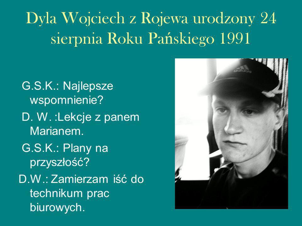 Dyla Wojciech z Rojewa urodzony 24 sierpnia Roku Pa ń skiego 1991 G.S.K.: Najlepsze wspomnienie.