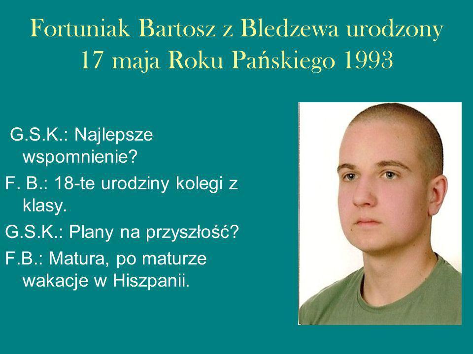 Gosik Wojciech z Mi ę dzyrzecza urodzony 7 wrze ś nia Roku Pa ń skiego 1993 G.S.K.: Najlepsze wspomnienie.
