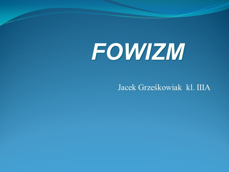 Jacek Grześkowiak kl. IIIA FOWIZM