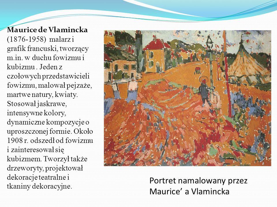 Portret namalowany przez Maurice a Vlamincka Maurice de Vlamincka (1876-1958) malarz i grafik francuski, tworzący m.in. w duchu fowizmu i kubizmu. Jed