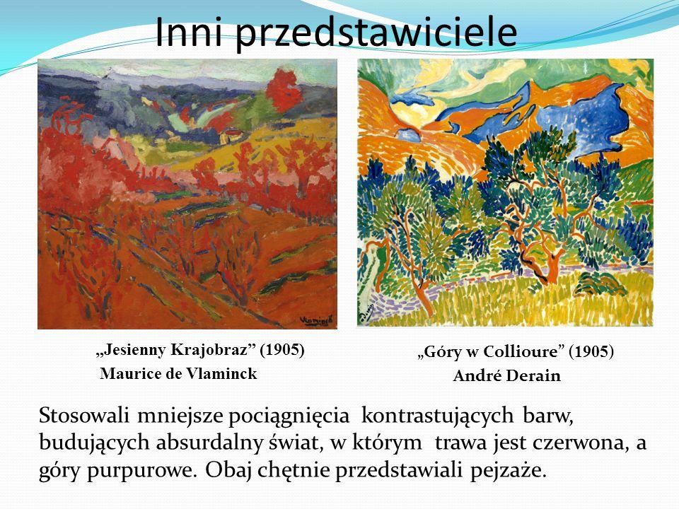 Inni przedstawiciele Jesienny Krajobraz (1905) Maurice de Vlaminck Góry w Collioure ( 1905 ) André Derain Stosowali mniejsze pociągnięcia kontrastując