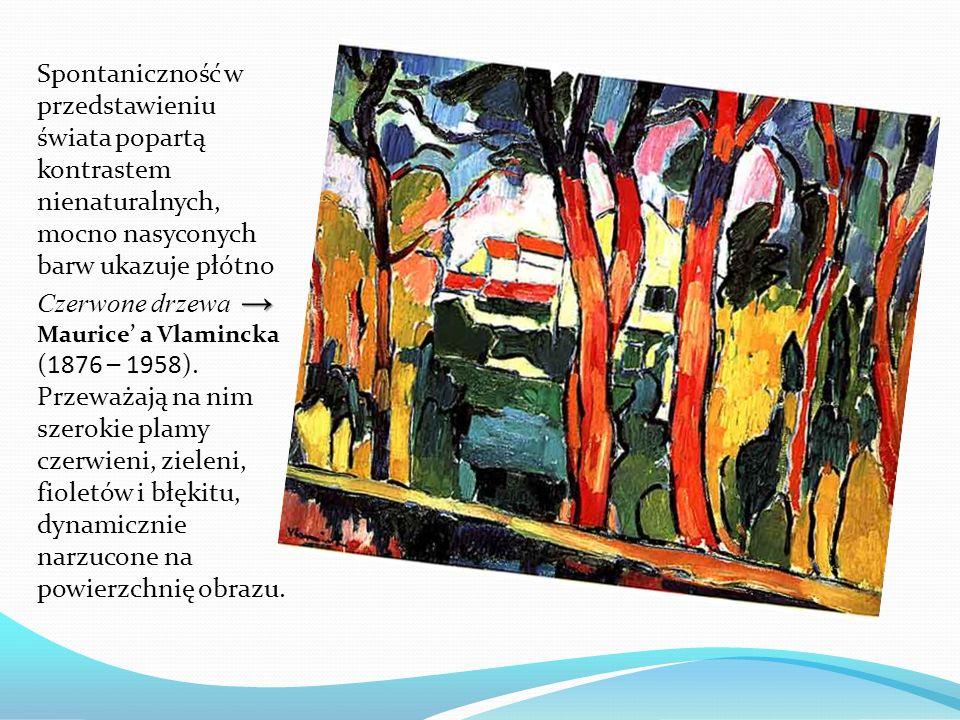 Spontaniczność w przedstawieniu świata popartą kontrastem nienaturalnych, mocno nasyconych barw ukazuje płótno Czerwone drzewa Maurice a Vlamincka (18