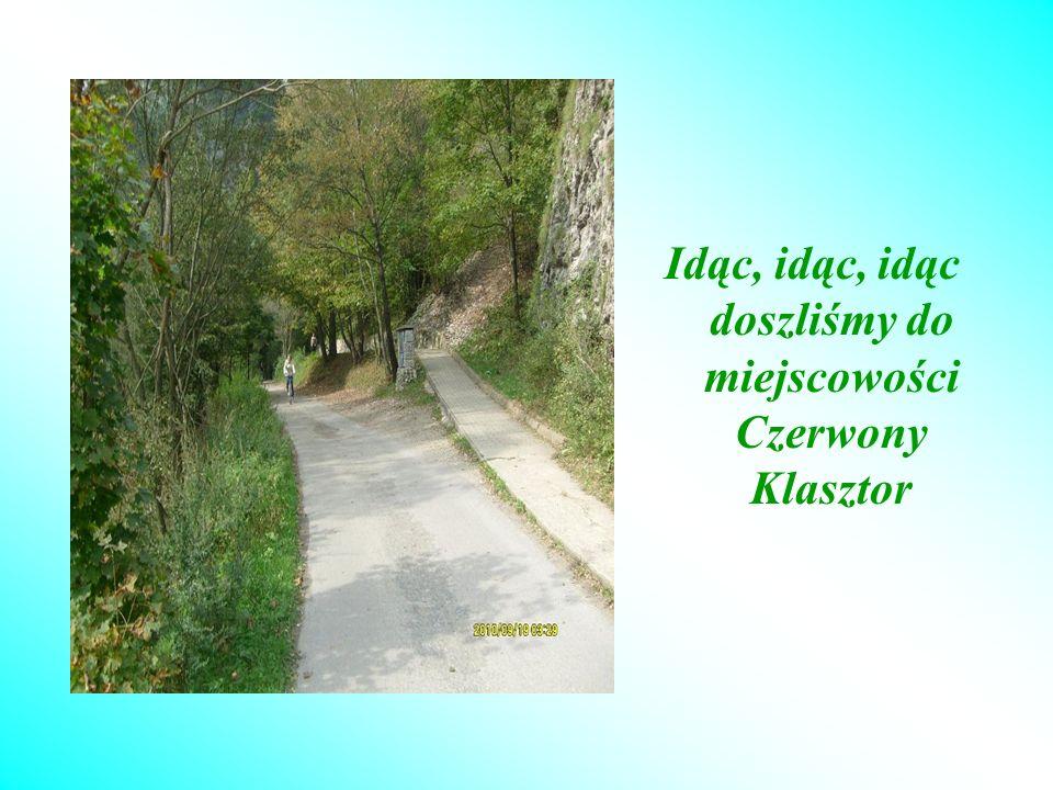 Idąc, idąc, idąc doszliśmy do miejscowości Czerwony Klasztor