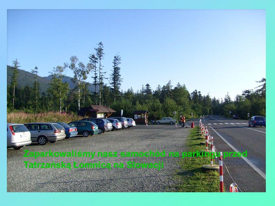 Zaparkowaliśmy nasz samochód na parkingu przed Tatrzańską Łomnicą na Słowacji