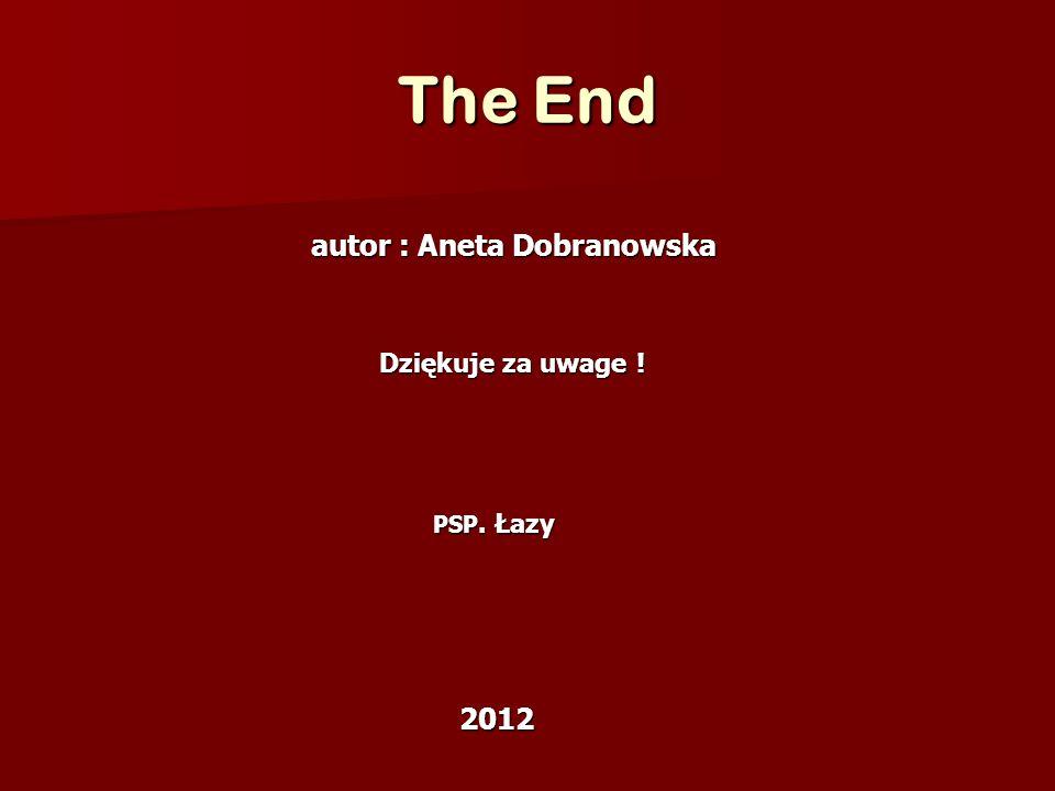 The End autor : Aneta Dobranowska autor : Aneta Dobranowska Dziękuje za uwage .