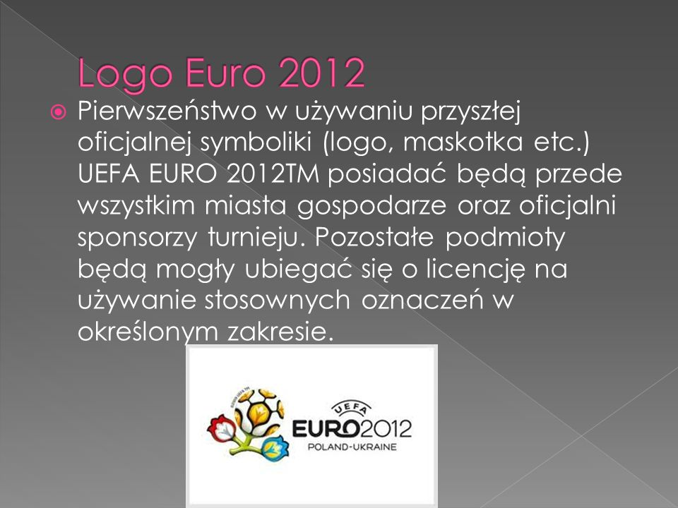 Pierwszeństwo w używaniu przyszłej oficjalnej symboliki (logo, maskotka etc.) UEFA EURO 2012TM posiadać będą przede wszystkim miasta gospodarze oraz o