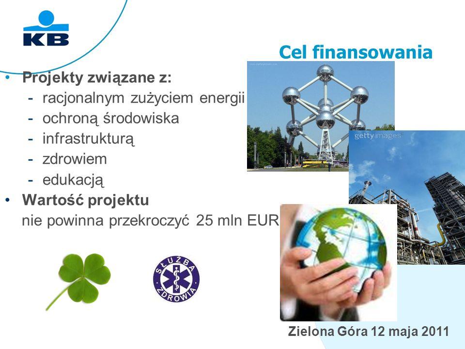 Zielona Góra 12 maja 2011 Cel finansowania Projekty związane z: -racjonalnym zużyciem energii -ochroną środowiska -infrastrukturą -zdrowiem -edukacją Wartość projektu nie powinna przekroczyć 25 mln EUR