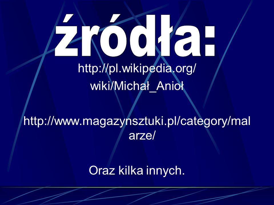 http://pl.wikipedia.org/ wiki/Michał_Anioł http://www.magazynsztuki.pl/category/mal arze/ Oraz kilka innych.
