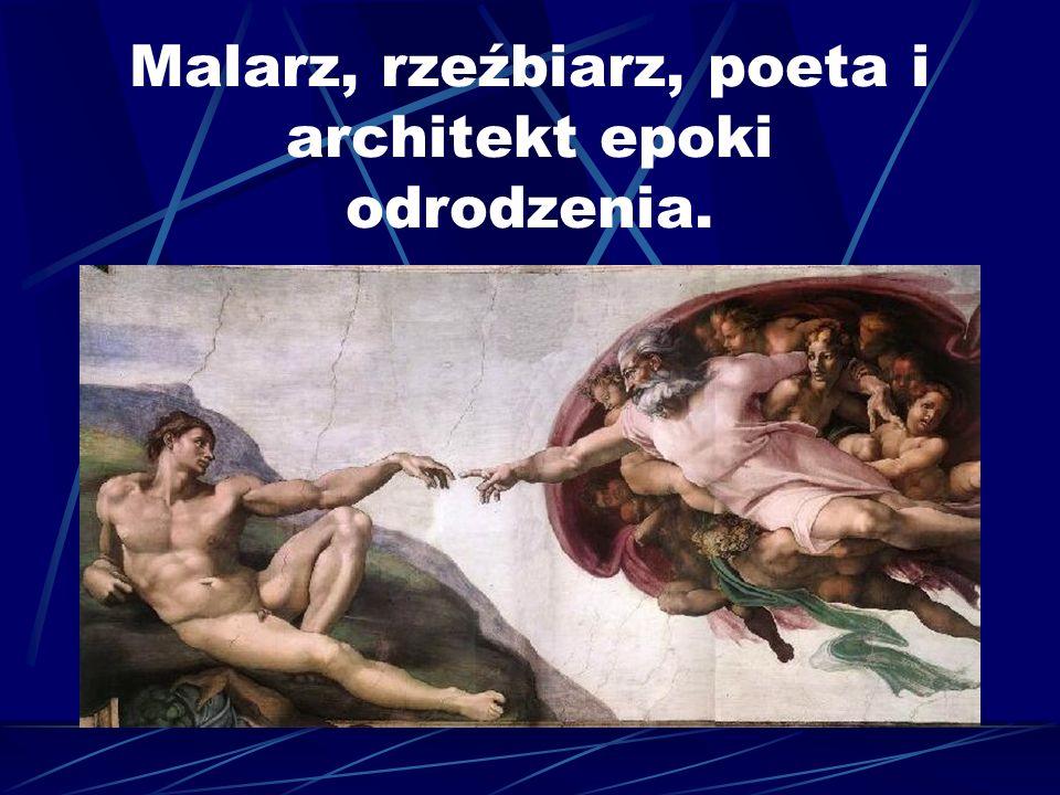 Malarz, rzeźbiarz, poeta i architekt epoki odrodzenia.