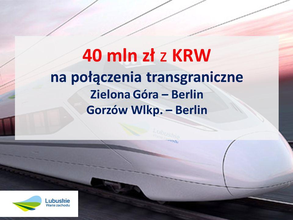 40 mln zł z KRW na połączenia transgraniczne Zielona Góra – Berlin Gorzów Wlkp. – Berlin