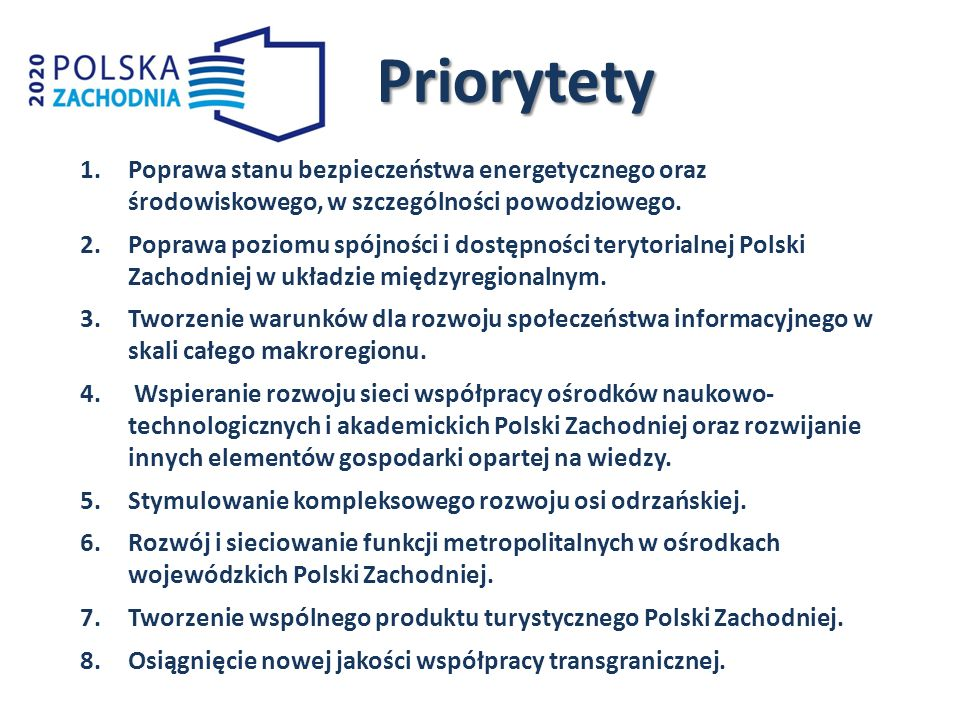 1.Poprawa stanu bezpieczeństwa energetycznego oraz środowiskowego, w szczególności powodziowego. 2.Poprawa poziomu spójności i dostępności terytorialn