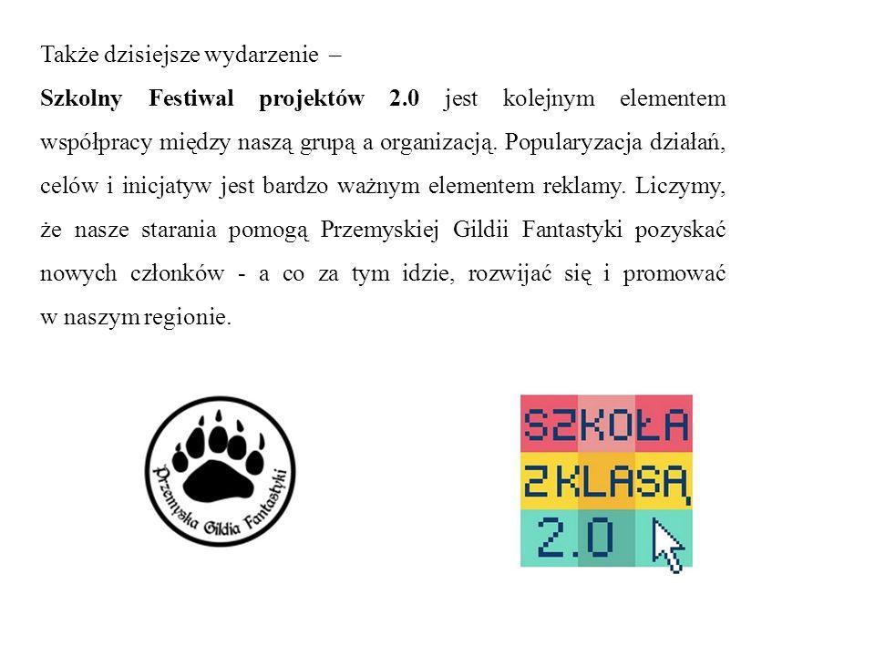 Także dzisiejsze wydarzenie – Szkolny Festiwal projektów 2.0 jest kolejnym elementem współpracy między naszą grupą a organizacją. Popularyzacja działa