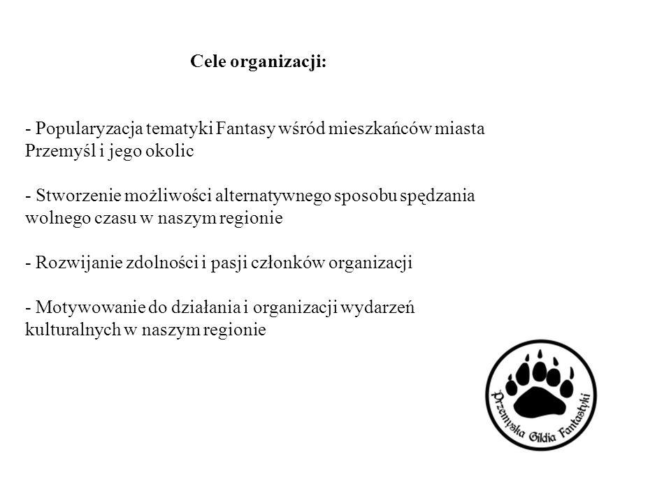 Cele organizacji: - Popularyzacja tematyki Fantasy wśród mieszkańców miasta Przemyśl i jego okolic - Stworzenie możliwości alternatywnego sposobu spęd