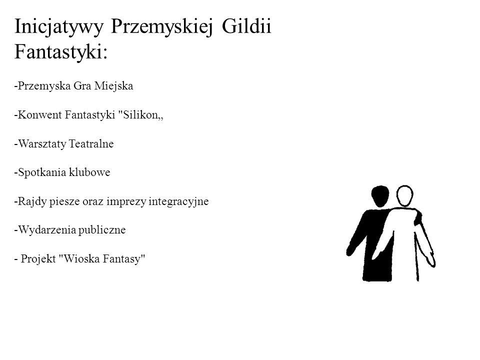 Inicjatywy Przemyskiej Gildii Fantastyki: -Przemyska Gra Miejska -Konwent Fantastyki Silikon -Warsztaty Teatralne -Spotkania klubowe -Rajdy piesze oraz imprezy integracyjne -Wydarzenia publiczne - Projekt Wioska Fantasy