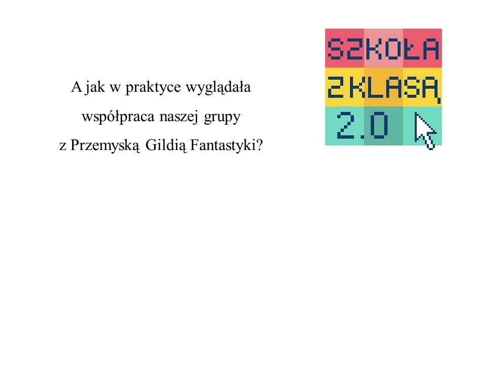 A jak w praktyce wyglądała współpraca naszej grupy z Przemyską Gildią Fantastyki?