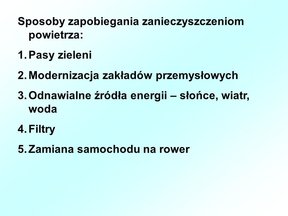 Sposoby zapobiegania zanieczyszczeniom powietrza: 1.Pasy zieleni 2.Modernizacja zakładów przemysłowych 3.Odnawialne źródła energii – słońce, wiatr, wo