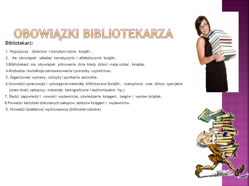 Bibliotekarz: 1. Wypożycza dzieciom i dorosłym różne książki. 2. Ma obowiązek układać tematycznie i alfabetycznie książki. 3.Bibliotekarz ma obowiązek
