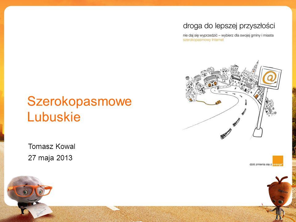 1 Szerokopasmowe Lubuskie Tomasz Kowal 27 maja 2013
