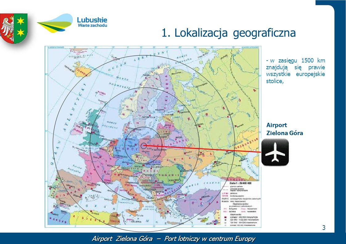 3 1. Lokalizacja geograficzna Airport Zielona Góra Airport Zielona Góra – Port lotniczy w centrum Europy - w zasięgu 1500 km znajdują się prawie wszys