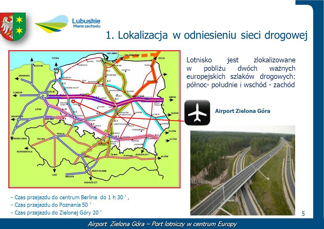 5 1. Lokalizacja w odniesieniu sieci drogowej Airport Zielona Góra Lotnisko jest zlokalizowane w pobliżu dwóch ważnych europejskich szlaków drogowych: