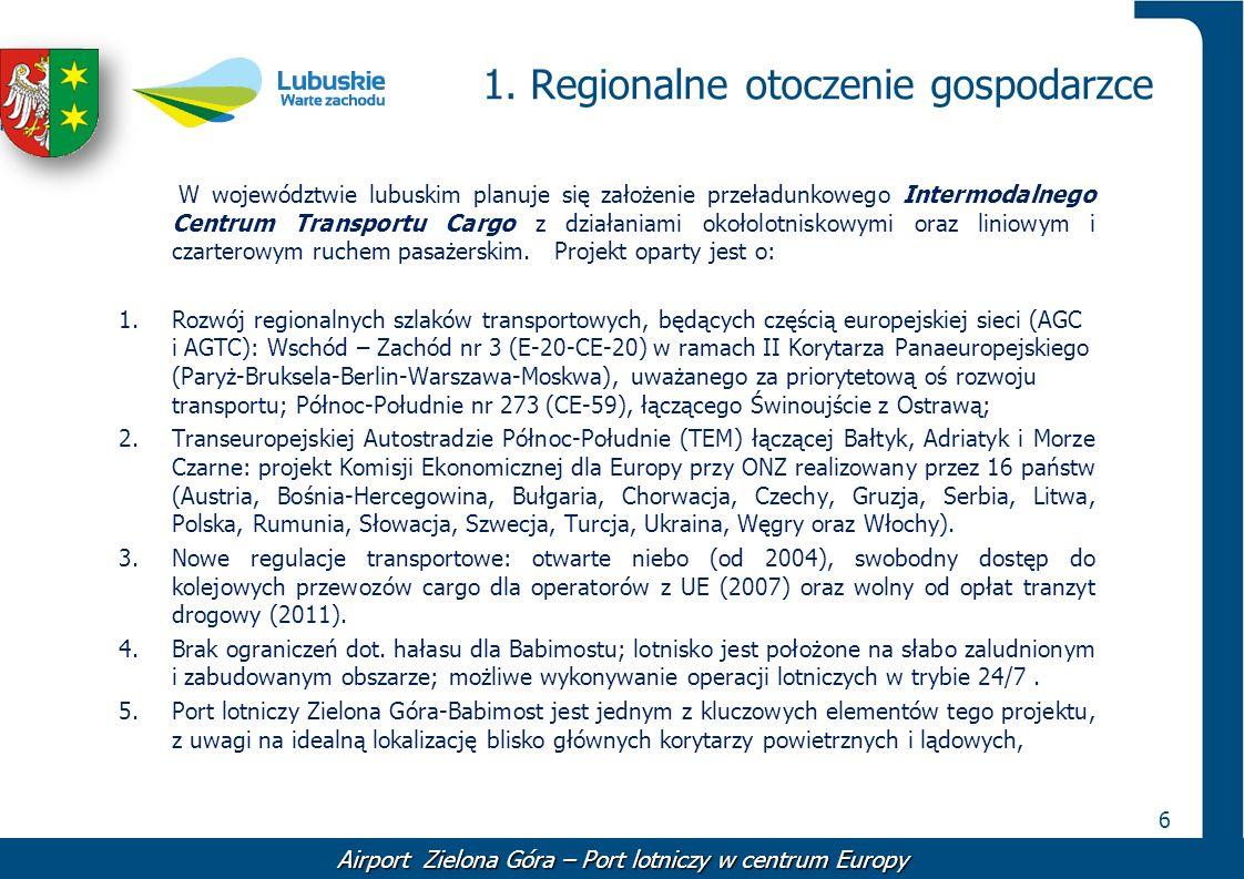 6 1. Regionalne otoczenie gospodarzce W województwie lubuskim planuje się założenie przeładunkowego Intermodalnego Centrum Transportu Cargo z działani