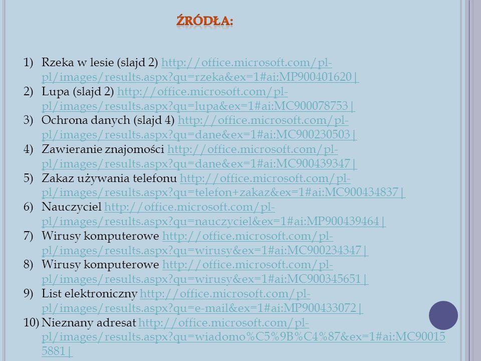 1)Rzeka w lesie (slajd 2) http://office.microsoft.com/pl- pl/images/results.aspx?qu=rzeka&ex=1#ai:MP900401620 http://office.microsoft.com/pl- pl/image