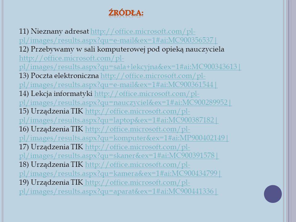 11) Nieznany adresat http://office.microsoft.com/pl- pl/images/results.aspx?qu=e-mail&ex=1#ai:MC900356537 http://office.microsoft.com/pl- pl/images/re